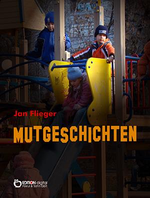 Mutgeschichten von Jan Flieger