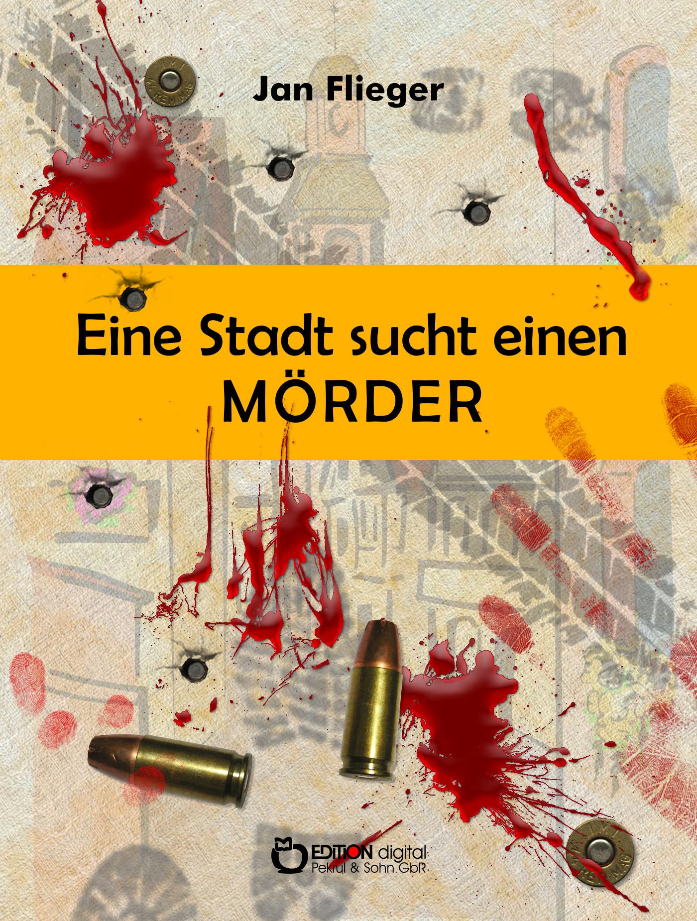 Eine Stadt sucht einen Mörder. Kriminalgeschichten von Jan Flieger