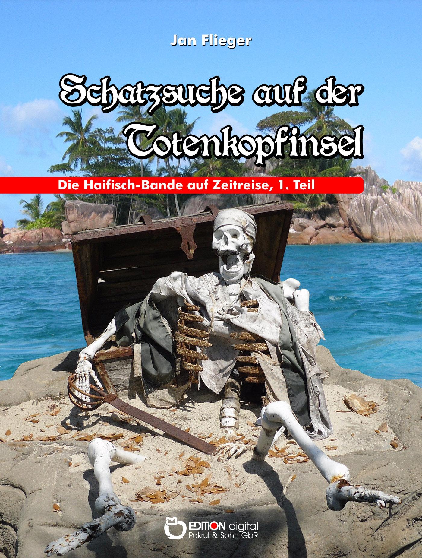 Schatzsuche auf der Totenkopfinsel. Die Haifisch-Bande auf Zeitreisen, 1. Teil von Jan Flieger