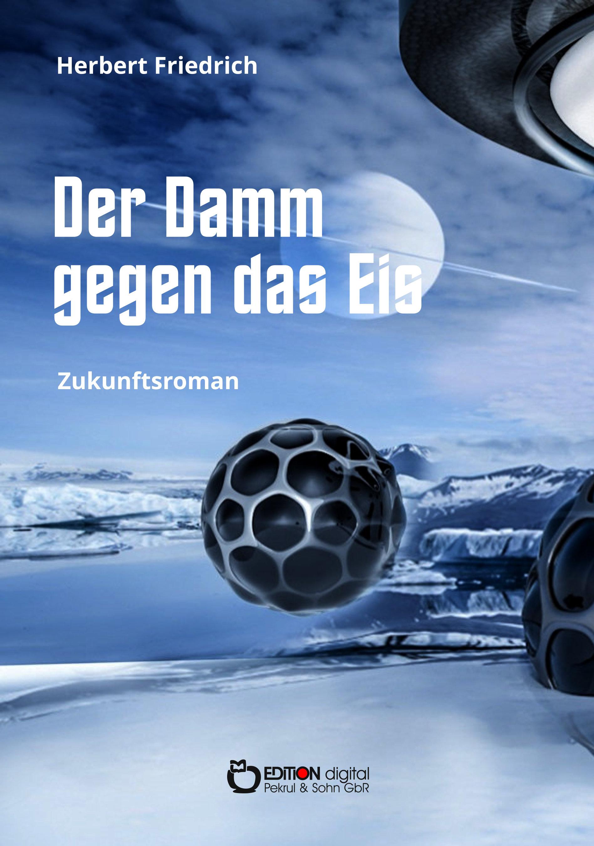 Der Damm gegen das Eis. Zukunftsroman von Herbert Friedrich