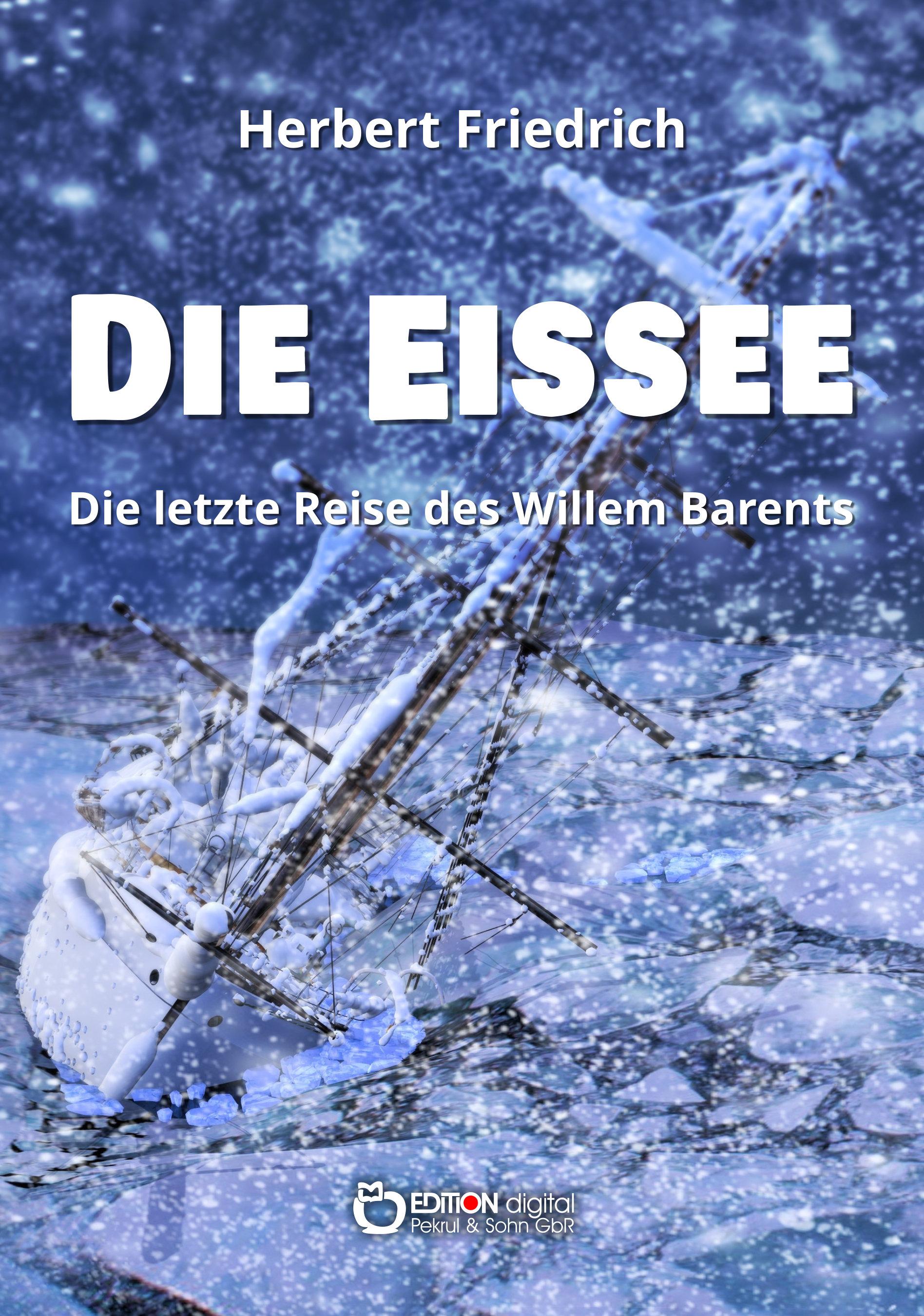 Die Eissee. Die letzte Reise des Willem Barents von Herbert Friedrich