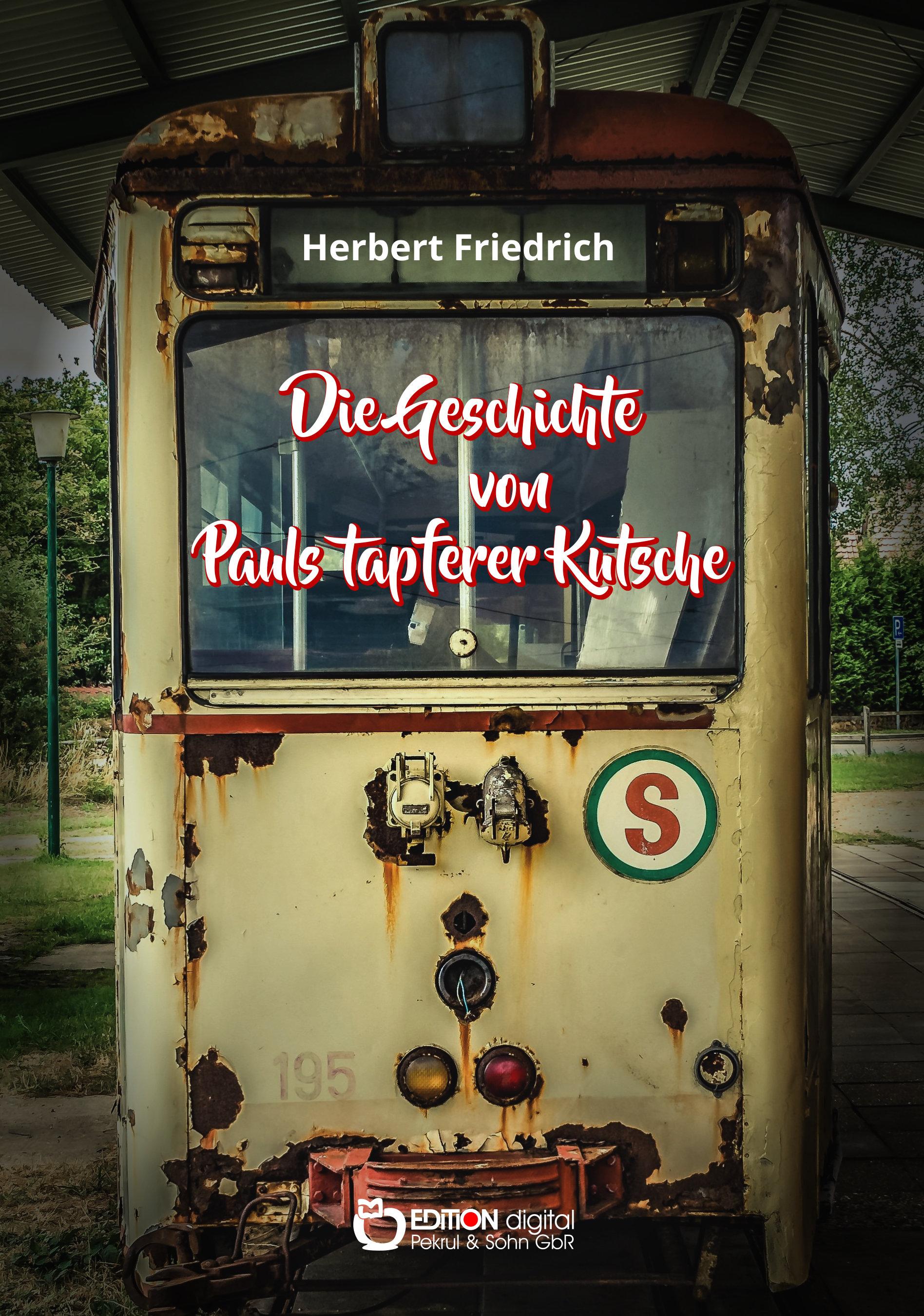 Die Geschichte von Pauls tapferer Kutsche von Herbert Friedrich