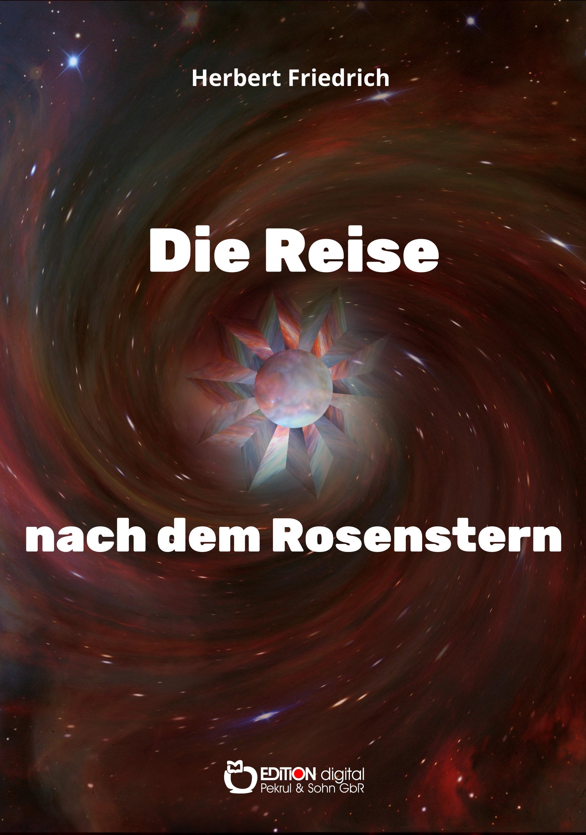 Die Reise nach dem Rosenstern. Ein Märchenbuch von Herbert Friedrich