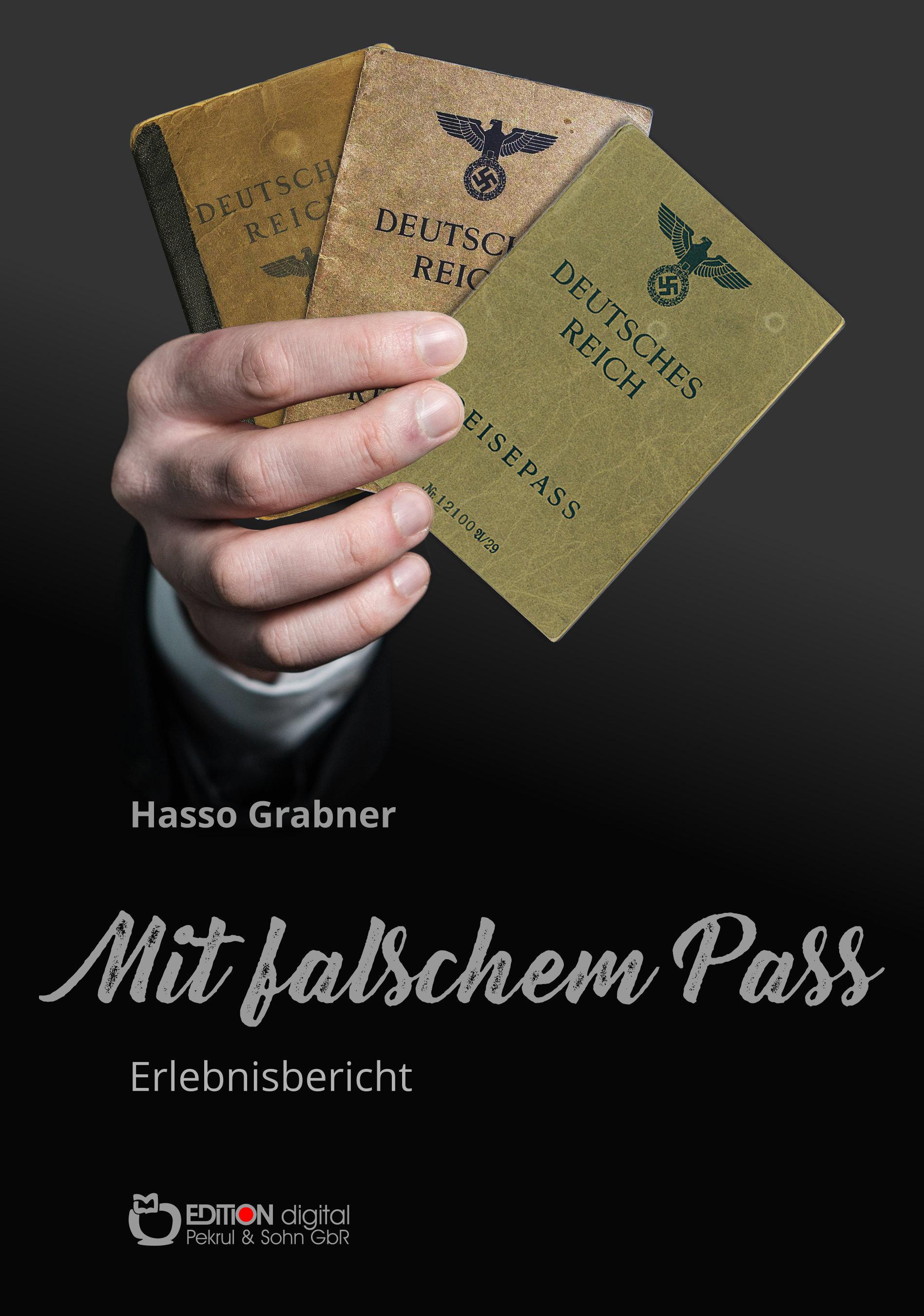Mit falschem Pass. Erlebnisbericht von Hasso Grabner