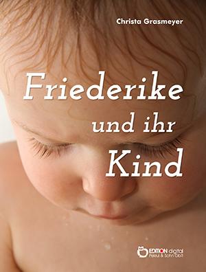 Friederike und ihr Kind von Christa Grasmeyer