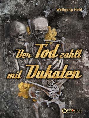 Der Tod zahlt mit Dukaten. Kriminalroman von Wolfgang Held