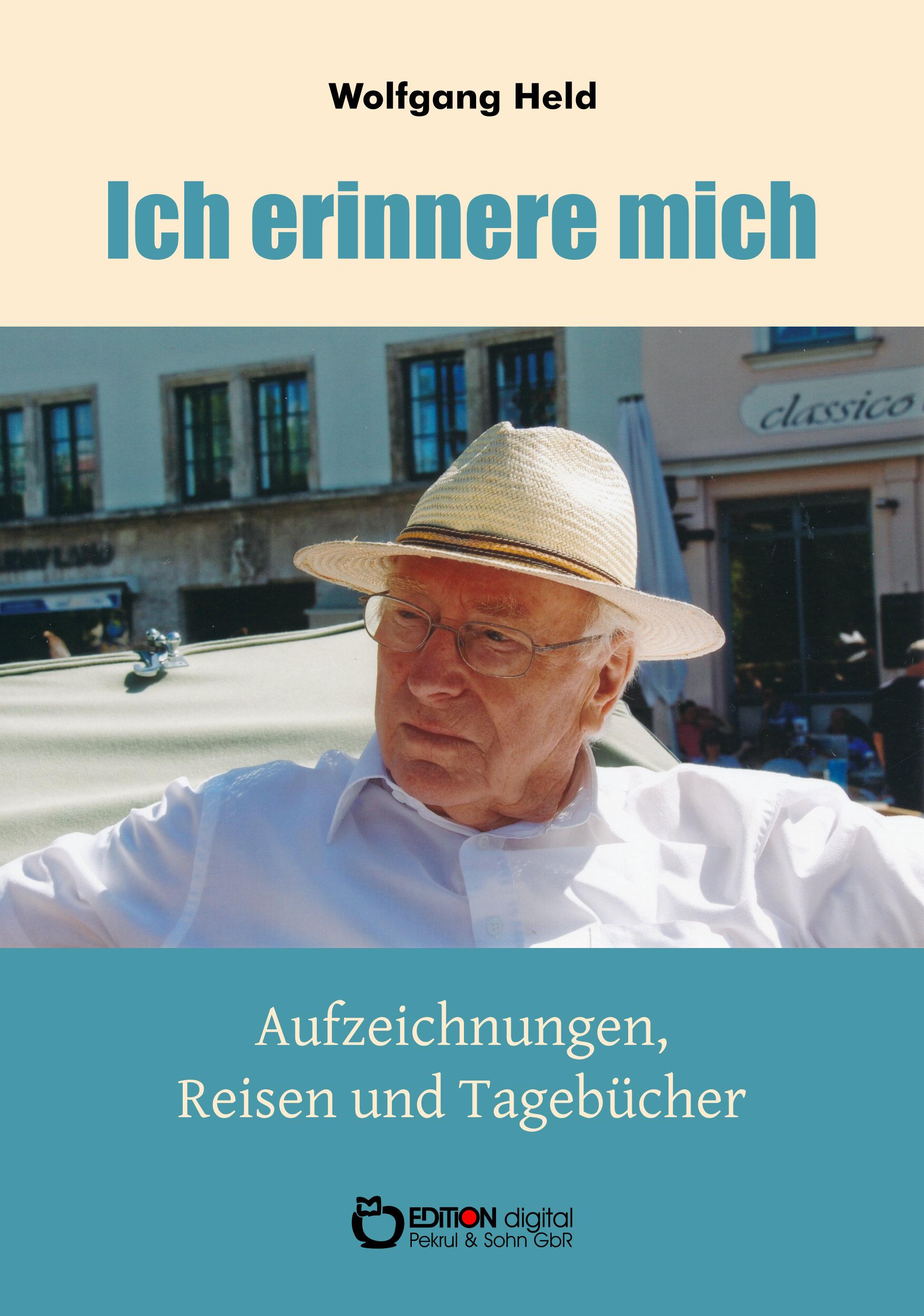 Ich erinnere mich. Aufzeichnungen, Reisen und Tagebücher von Wolfgang Held