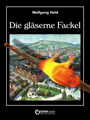 Die gläserne Fackel. Roman von Wolfgang Held