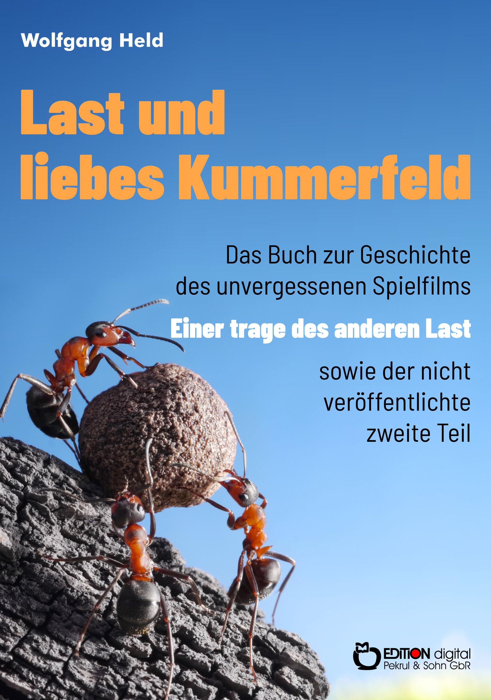 Last und liebes Kummerfeld. Das Buch zur Geschichte eines unvergessenen Spielfilms sowie der nicht veröffentlichte zweite Teil von Wolfgang Held