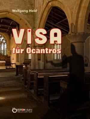 Visa für Ocantros. Abenteuerroman von Wolfgang Held