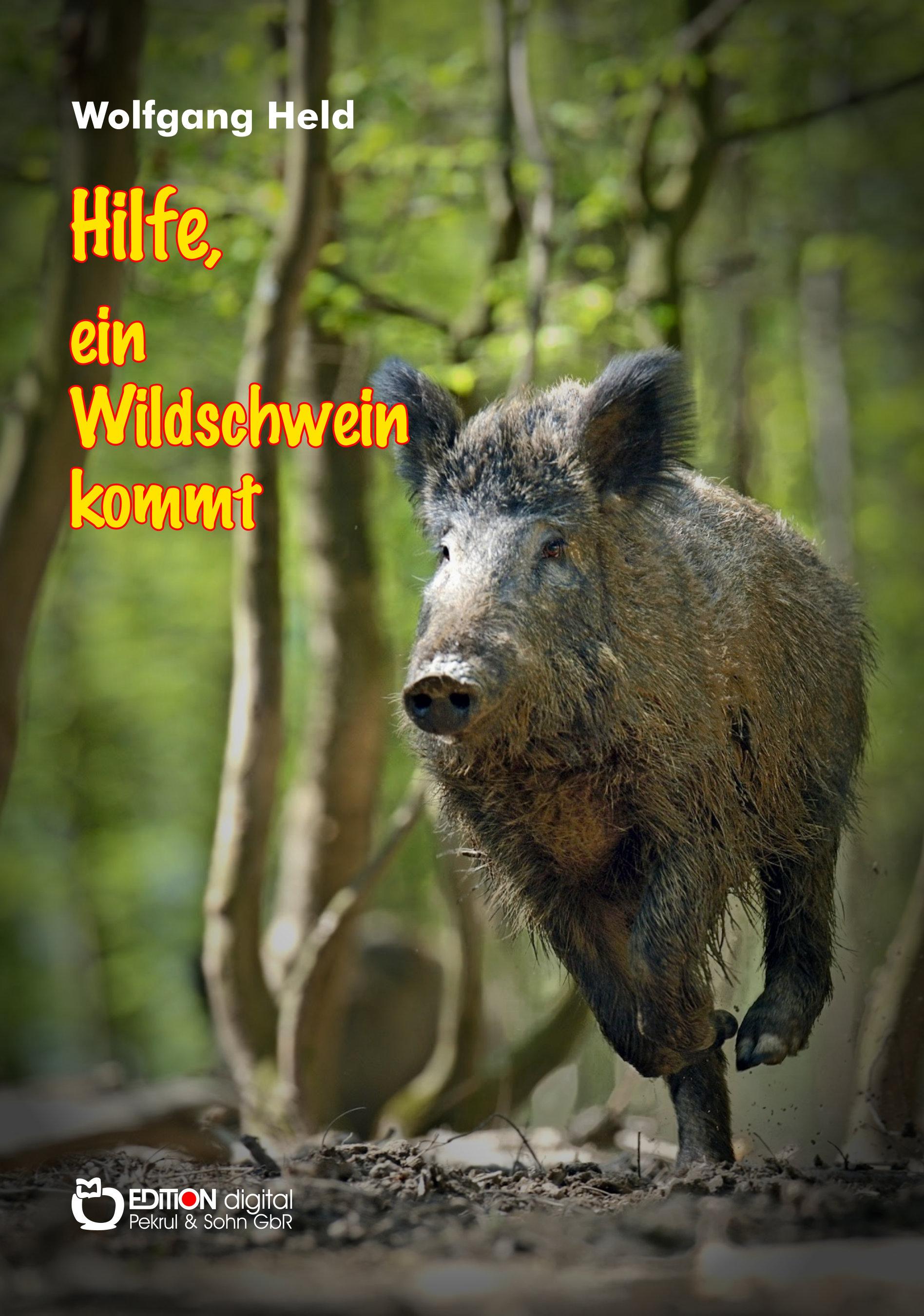 Hilfe, ein Wildschwein kommt von Wolfgang Held