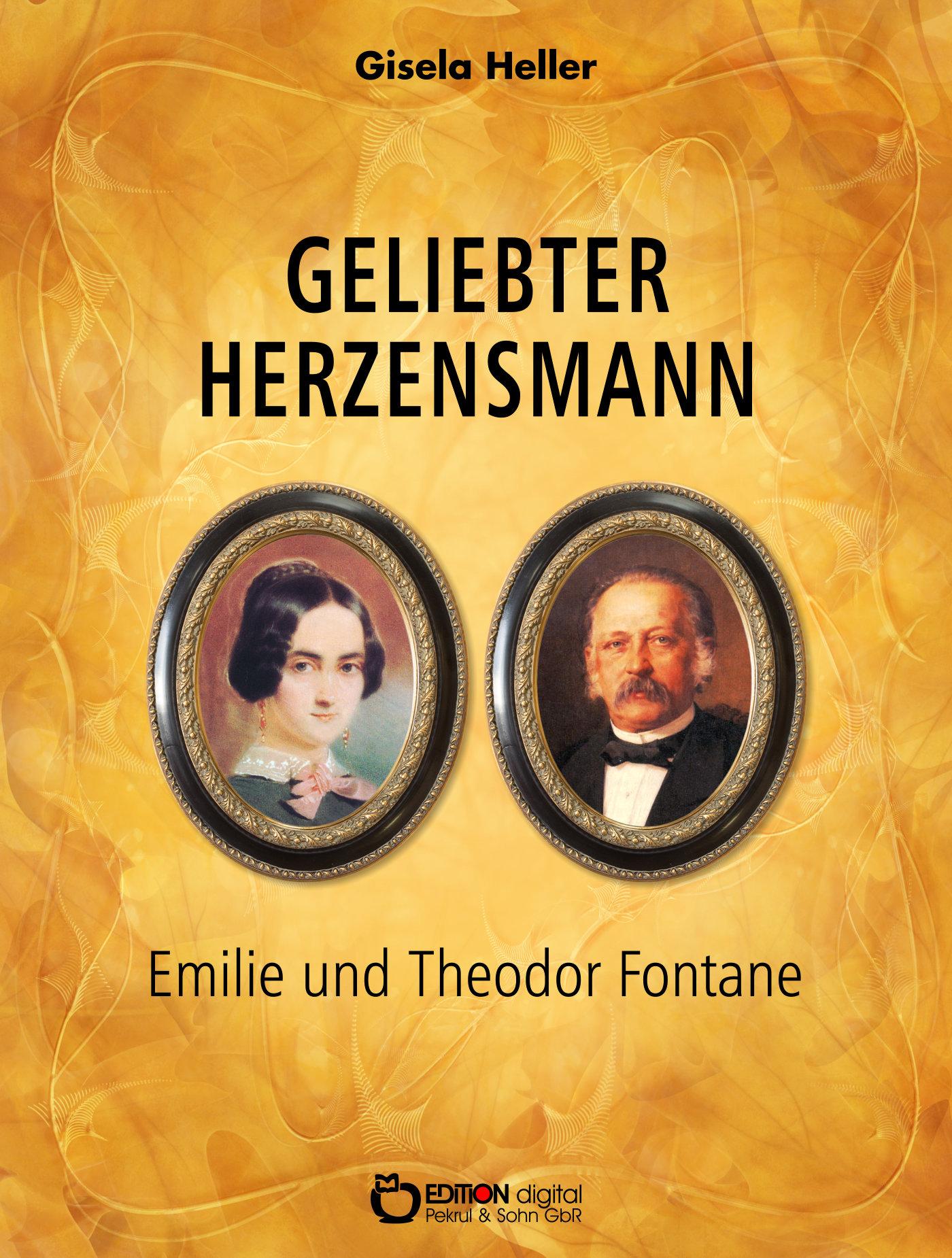 Geliebter Herzensmann. Emile und Theodor Fontane. Biografische Erzählung von Gisela Heller
