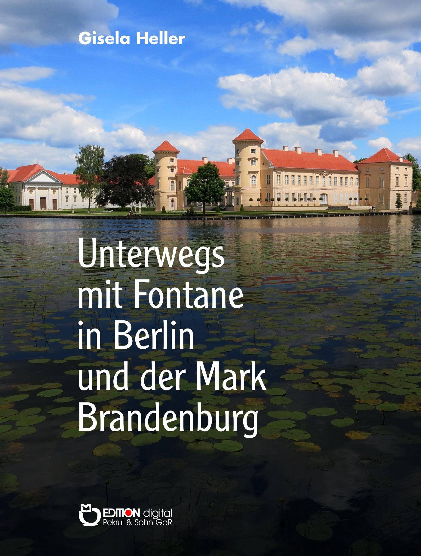 Unterwegs mit Fontane in Berlin und der Mark Brandenburg von Gisela Heller