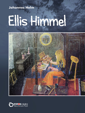 Ellis Himmel. erzählt und gemalt von Johannes Helm von Johannes Helm