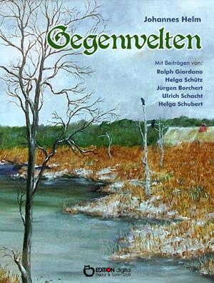 Gegenwelten. Mit Beiträgen von Ralph Giordano, Helga Schütz, Jürgen Borchert, Ulrich Schacht und Helga Schubert von Johannes Helm