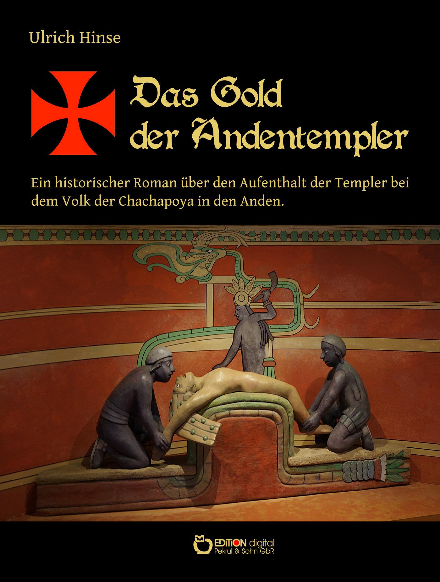 Das Gold der Andentempler. Ein historischer Roman über den Aufenthalt der Templer bei dem Volk der Chachapoya in den Anden (Das Gold der Templer, Teil 3) von Ulrich Hinse