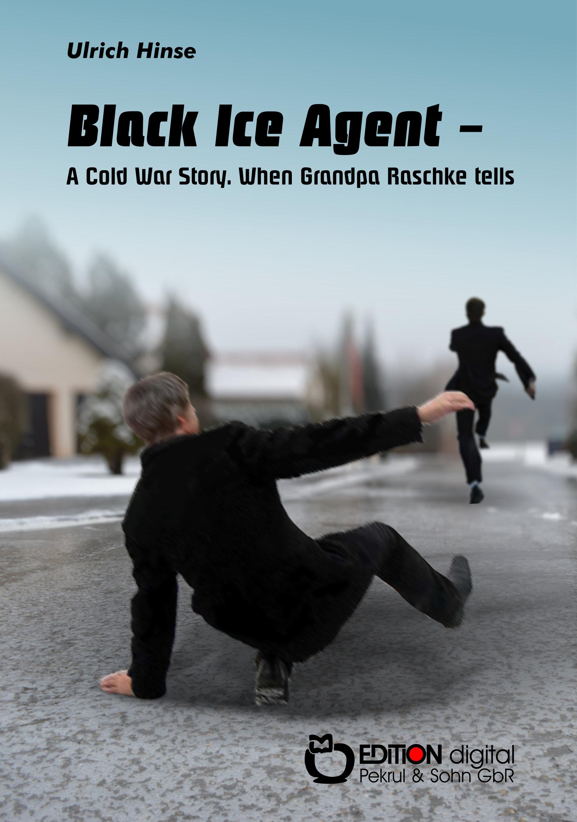 Black Ice Agent - A Cold War Story. When Grandpa Raschke tells von Ulrich Hinse