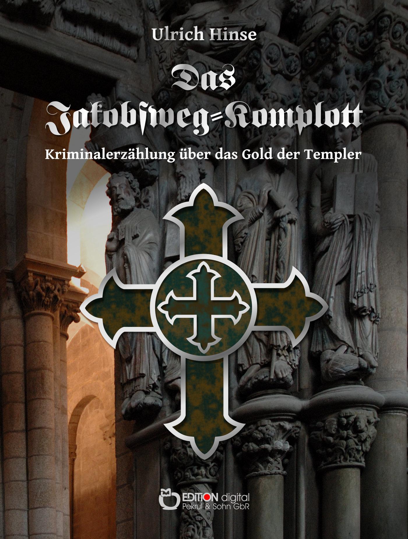 Das Jakobsweg-Komplott. Kriminalerzählung über das Gold der Templer von Ulrich Hinse