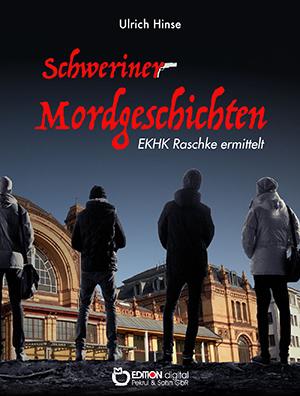 Schweriner Mordgeschichten. EKHK Raschke ermittelt von Ulrich Hinse