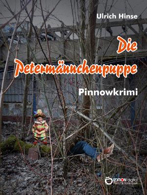Die Petermännchenpuppe. Pinnowkrimi von Ulrich Hinse
