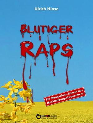 Blutiger Raps. Ein Staatsschutzroman aus Mecklenburg-Vorpommern von Ulrich Hinse