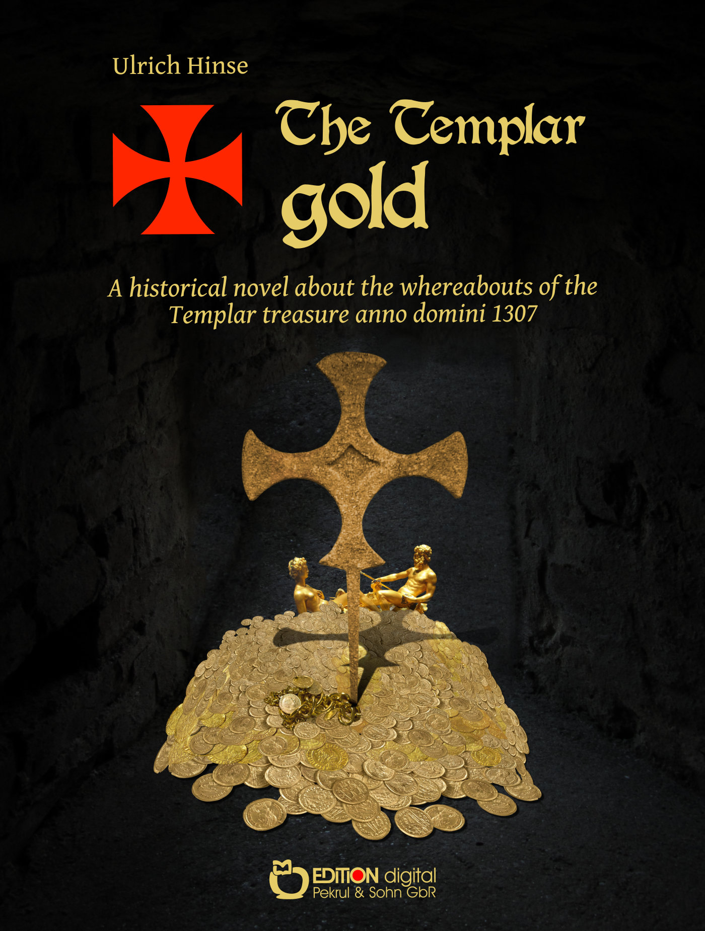 The Templar gold. A historical novel about the whreabouts of the Templar treasure anno domini 1307 von Ulrich Hinse