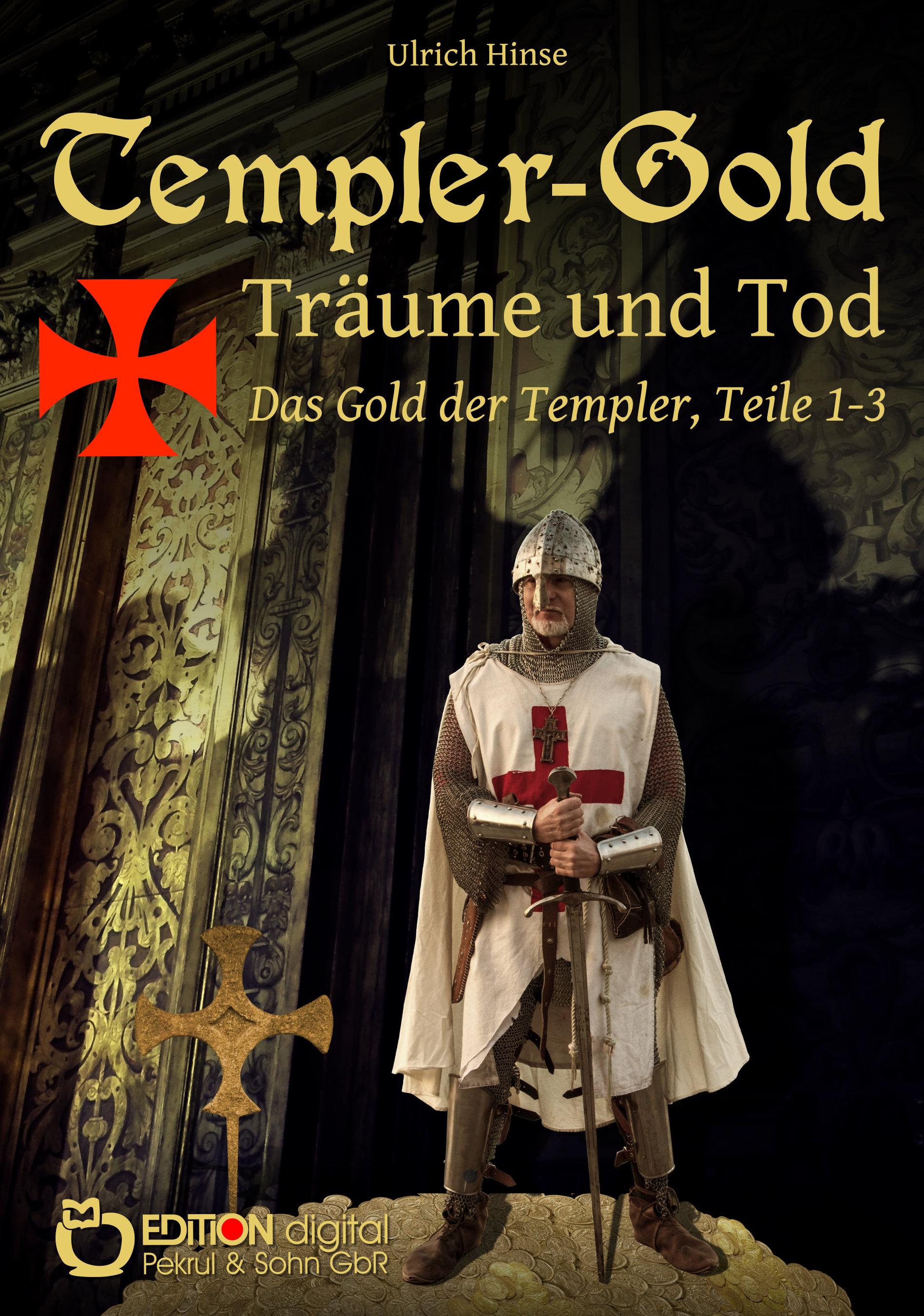 Templer-Gold. Träume und Tod. Das Gold der Templer, Teile 1-3 von Ulrich Hinse