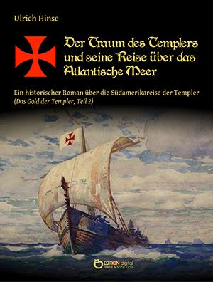 Der Traum des Templers und seine Reise über das Atlantische Meer. Ein historischer Roman über die Südamerikareise der Templer (Das Gold der Templer, Teil 2) von Ulrich Hinse