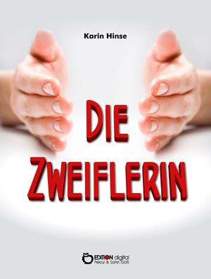 Die Zweiflerin. Erlebnisse einer Reiki-Meisterin und Reiki-Lehrerin in Mecklenburg-Vorpommern von Karin Hinse