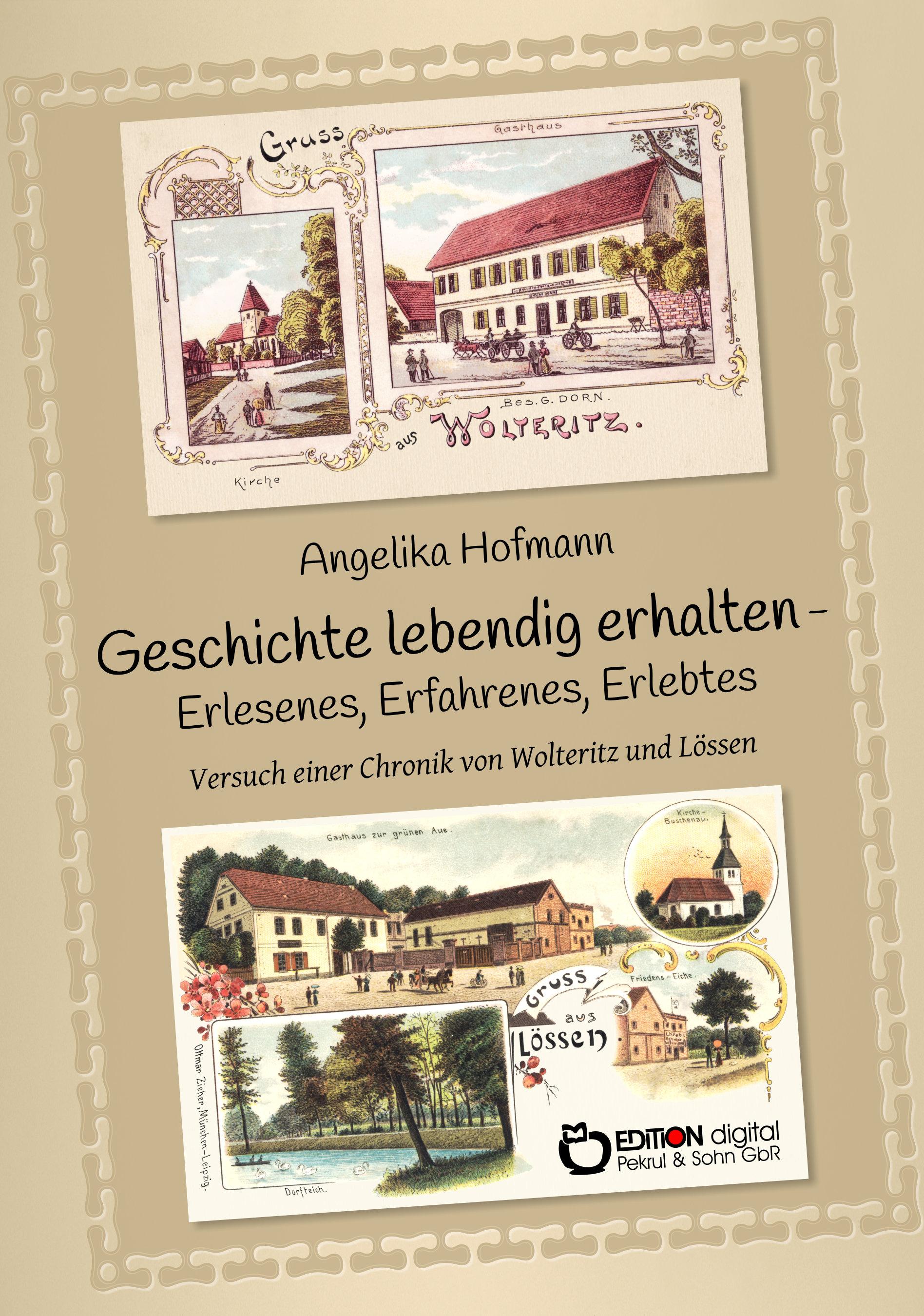Geschichte lebendig halten – Erlesenes, Erfahrenes, Erlebtes. Versuch einer Chronik von Wolteritz und Lössen von Angelika Hofmann
