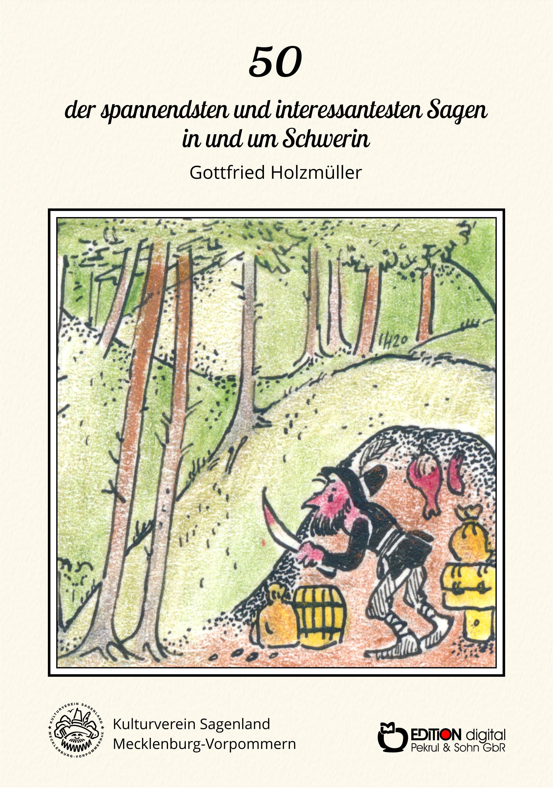 50 der spannendsten und interessantesten Sagen in und um Schwerin. Kurz und knackig nacherzählt und zum Teil neu gefasst von Gottfried Holzmüller
