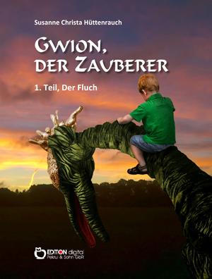 Gwion, der Zauberer. 1. Teil, Der Fluch von Susanne Christa Hüttenrauch