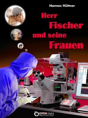 Herr Fischer und seine Frauen. Der Mann, der aus dem Dschungel kam von Hannes Hüttner