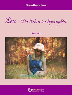 Lea - Ein Leben im Sperrgebiet von Dorothea Iser