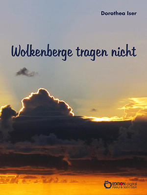 Wolkenberge tragen nicht von Dorothea Iser