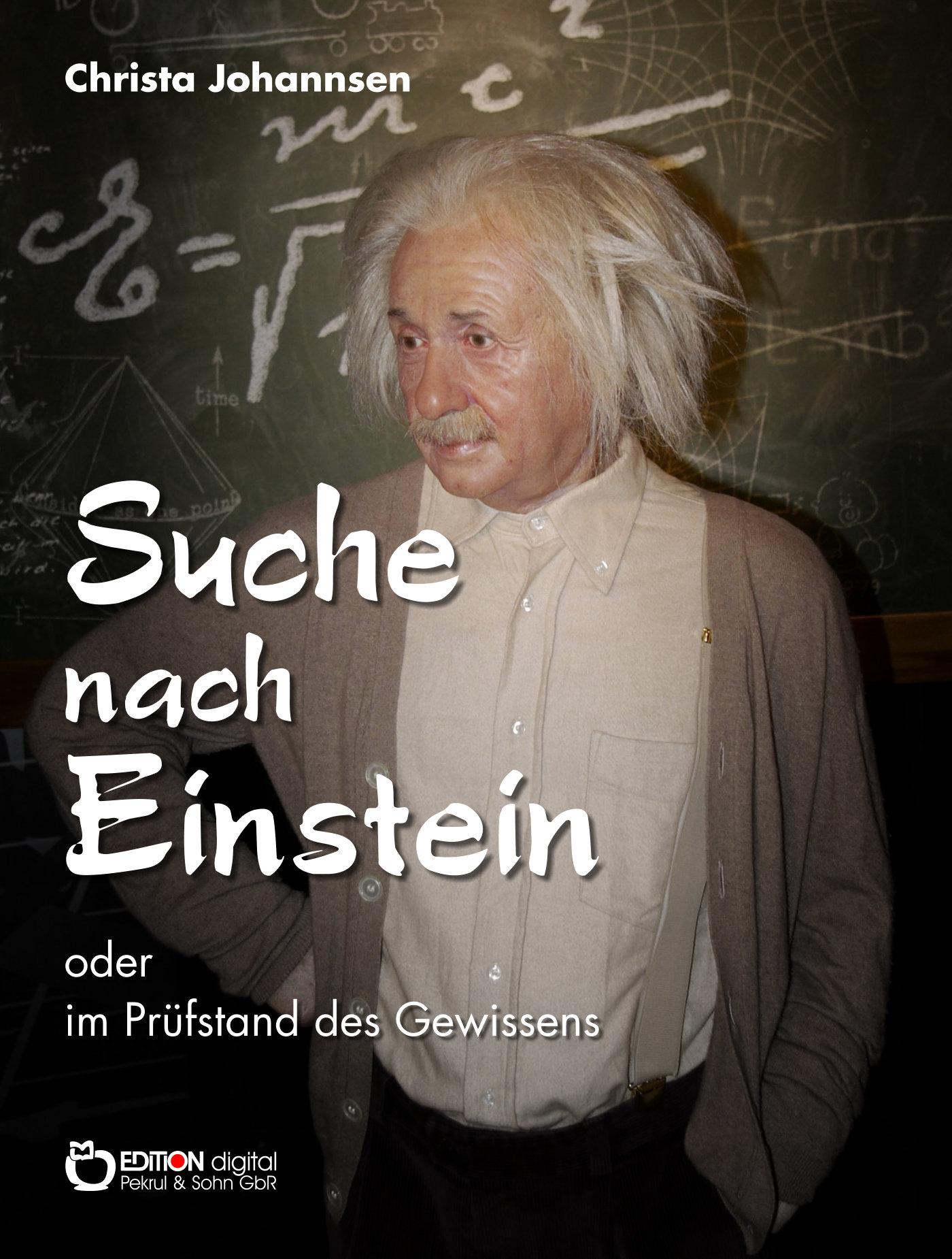 Suche nach Einstein oder im Prüfstand des Gewissens von Christa Johannsen, Albrecht Franke (Herausgeber)