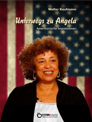 Unterwegs zu Angela. Amerikanische Impressionen von Walter Kaufmann