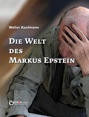 Die Welt des Markus Epstein von Walter Kaufmann