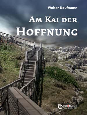 Am Kai der Hoffnung. Stories von Walter Kaufmann
