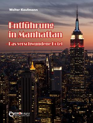 Entführung in Manhattan - Das verschwundene Hotel von Walter Kaufmann