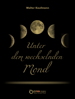 Unter dem wechselnden Mond von Walter Kaufmann