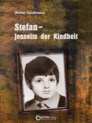 Stefan - Jenseits der Kindheit. von Walter Kaufmann