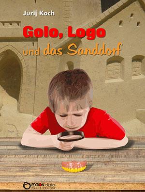 Golo und Logo und das Sanddorf von Jurij Koch