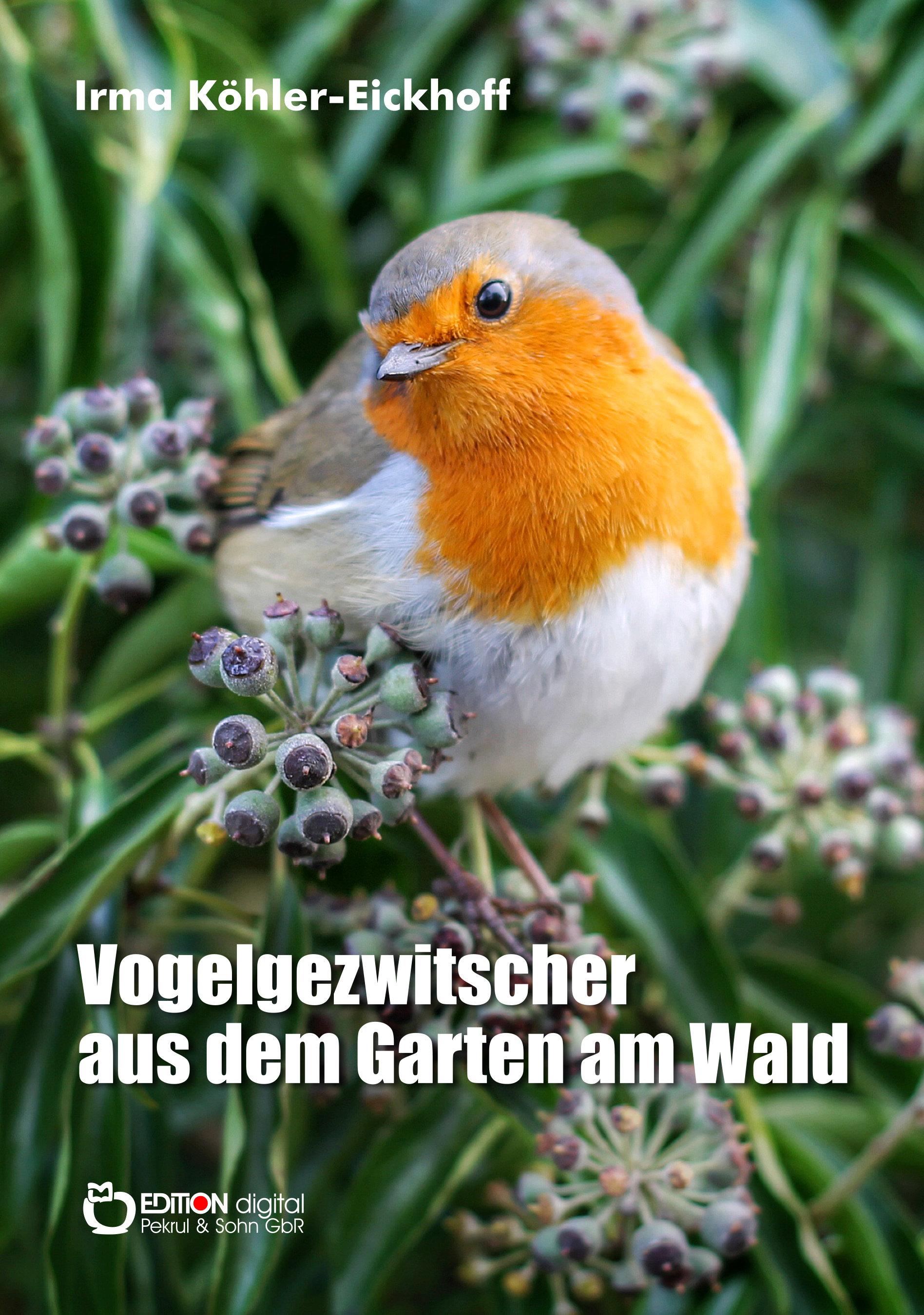 Vogelgezwitscher aus dem Garten am Wald von Irma Köhler-Eickhoff