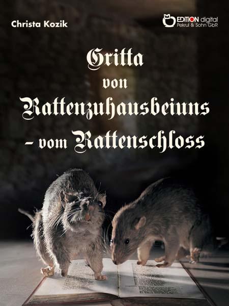 Gritta von Rattenzuhausbeiuns - vom Rattenschloss. Motiven des Märchenromans Das Leben der Hochgräfin Gritta von Rattenzuhausbeiuns