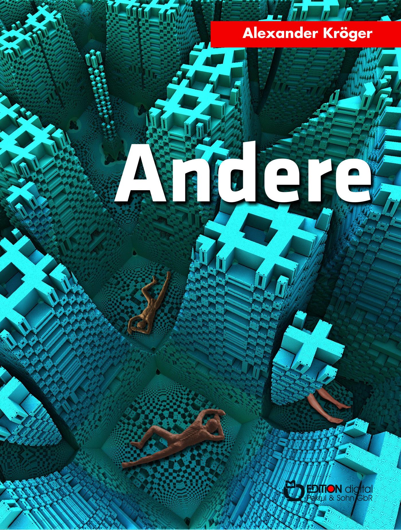 Andere. Utopischer Roman von Alexander Kröger