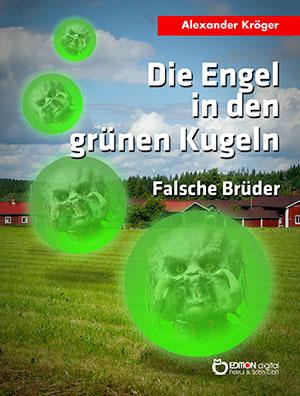 Die Engel in den grünen Kugeln - Falsche Brüder von Alexander Kröger