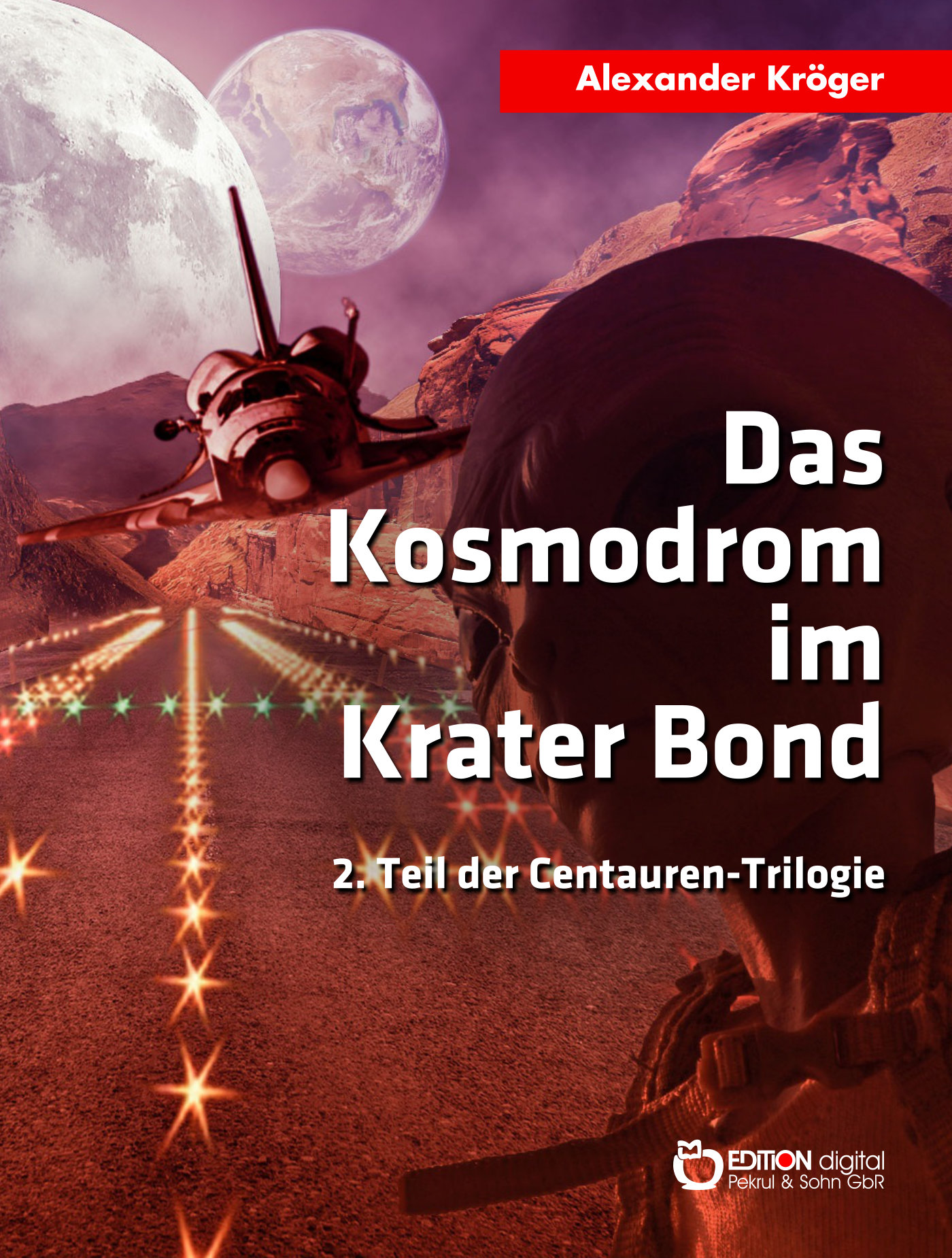 Das Kosmodrom im Krater Bond. 2. Teil der Centauren-Trilogie von Alexander Kröger
