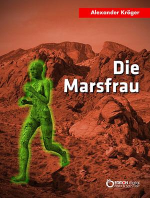 Die Marsfrau. Science-Fiction-Roman von Alexander Kröger