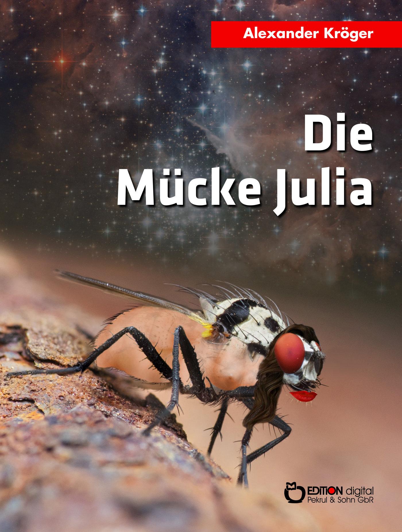 Die Mücke Julia. Fantastische Geschichten von Alexander Kröger
